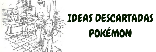 Ideas descartadas Pokémon